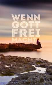Wenn Gott frei macht